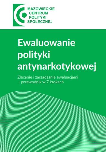 Ewaluowanie polityki antynarkotykowej. Zlecanie i zarządzanie ewaluacjami – przewodnik w 7 krokach